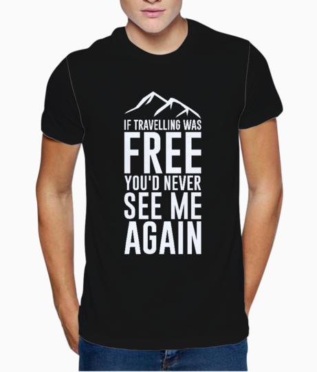 If travelling was free typography t shirt front