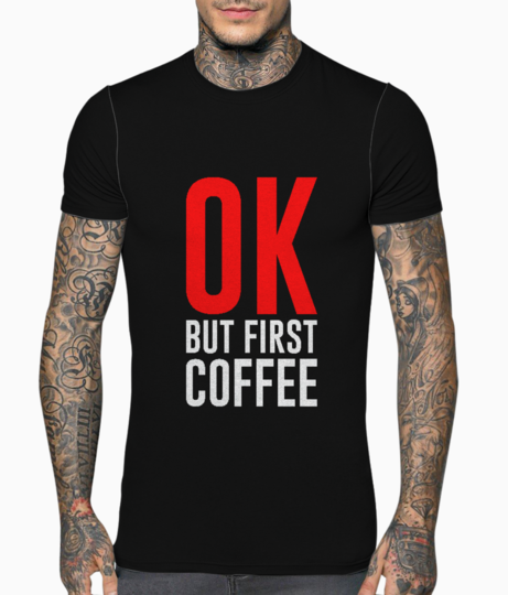 Ok but first coffee typography t shirt front