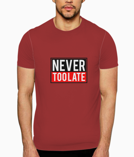 Never toolate t shirt front