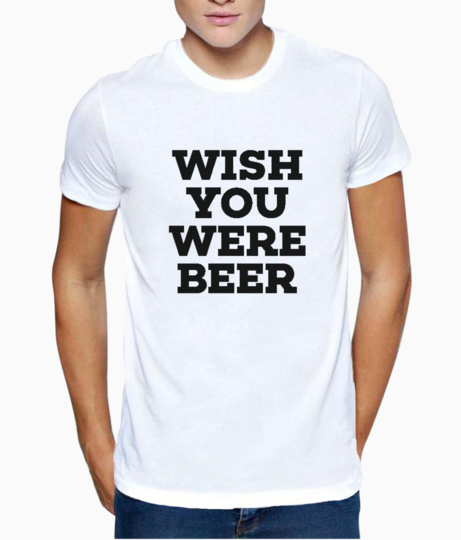 Wish you were beer typography t shirt front