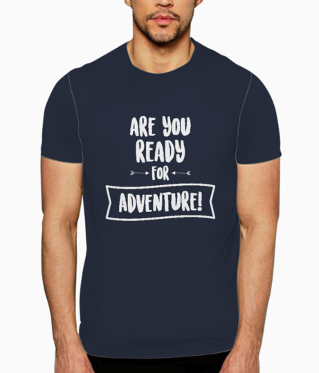 Are you ready for adventure t shirt front