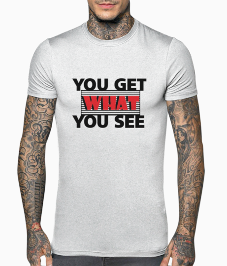 Get what u see t shirt front