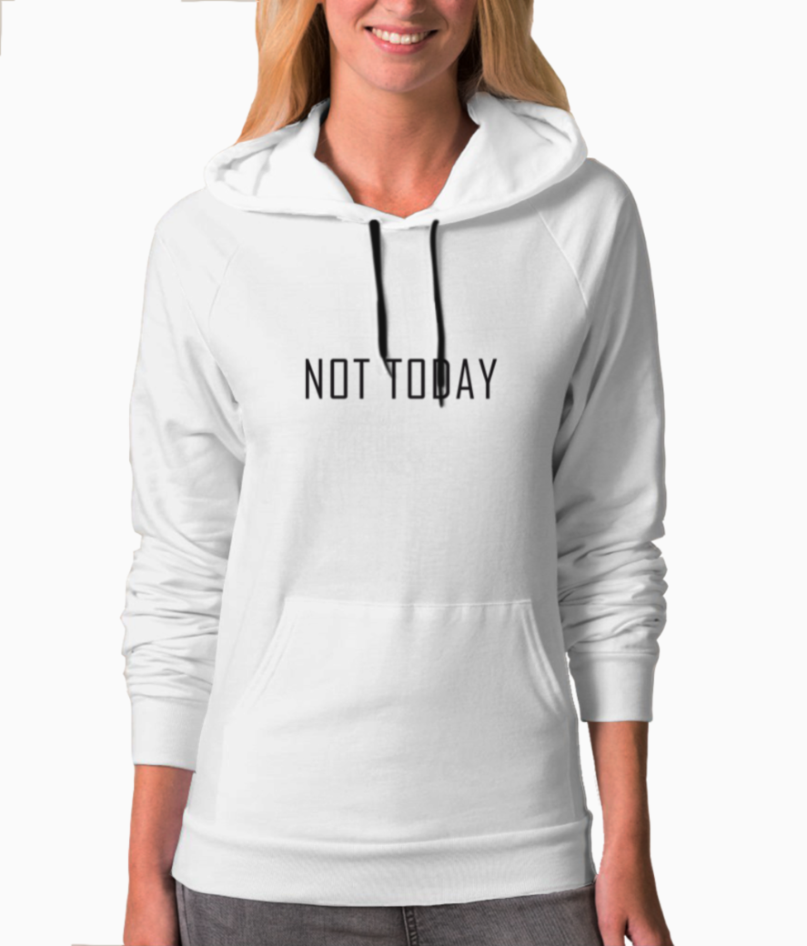 Not today black hoodie front